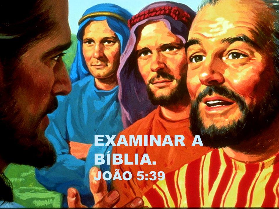 EXAMINAR A BÍBLIA. JOÃO 5:39