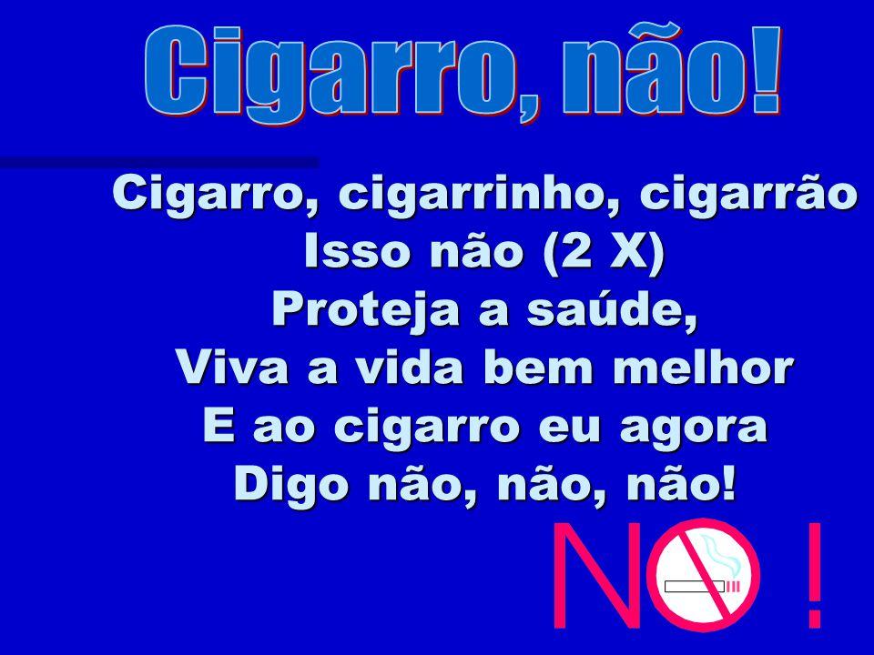 Cigarro, não.