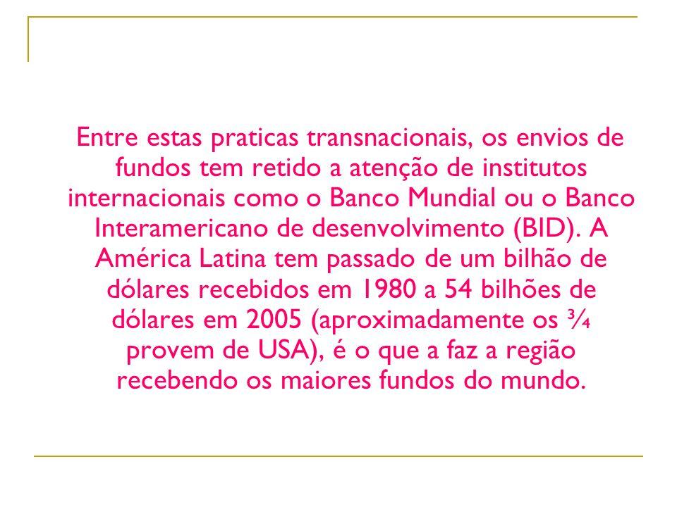 Entre estas praticas transnacionais, os envios de fundos tem retido a atenção de institutos internacionais como o Banco Mundial ou o Banco Interamericano de desenvolvimento (BID).
