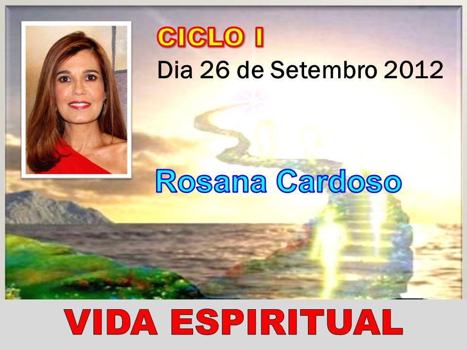 CICLO I Dia 26 de Setembro 2012 Rosana Cardoso VIDA ESPIRITUAL