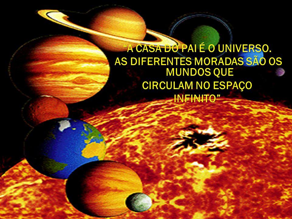 A CASA DO PAI É O UNIVERSO