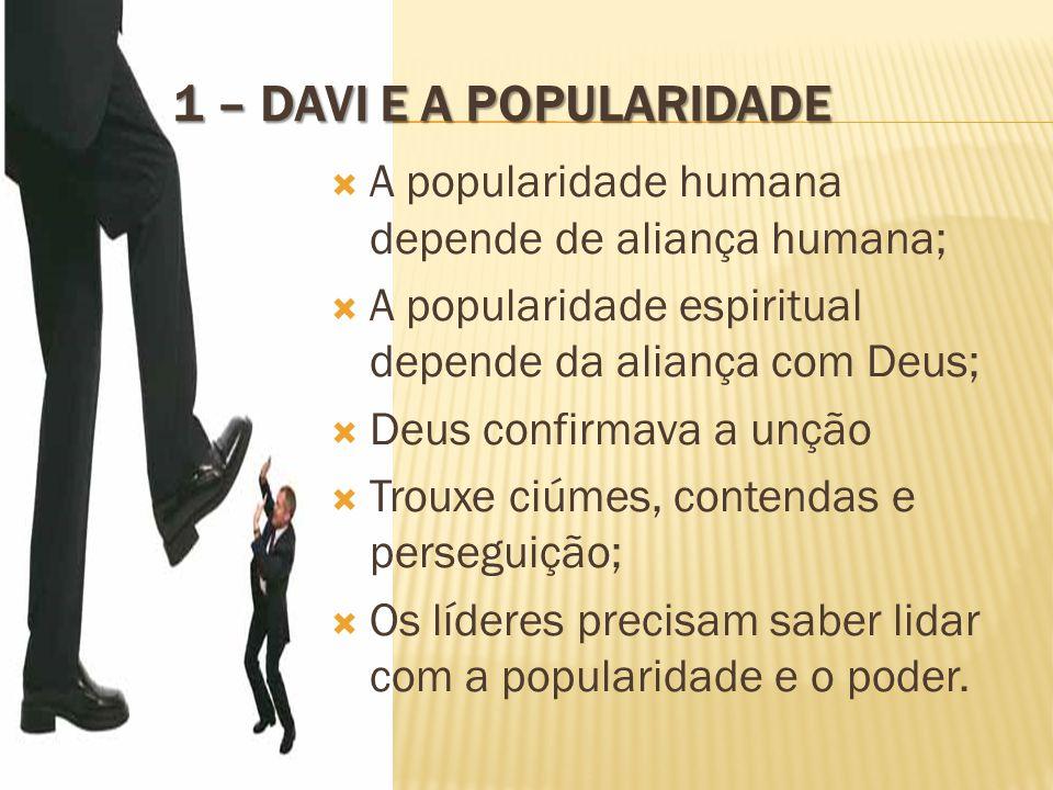 1 – Davi e a popularidade A popularidade humana depende de aliança humana; A popularidade espiritual depende da aliança com Deus;