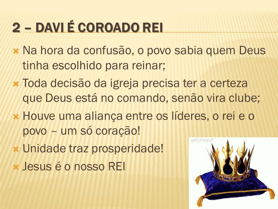 2 – Davi é coroado rei Na hora da confusão, o povo sabia quem Deus tinha escolhido para reinar;
