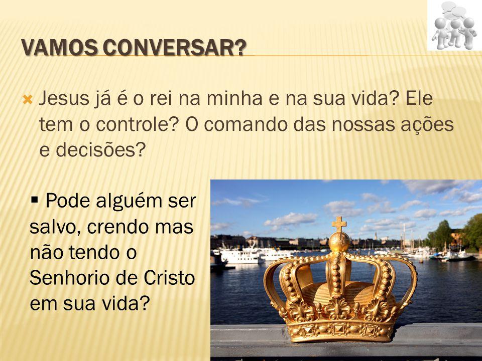 Vamos conversar Jesus já é o rei na minha e na sua vida Ele tem o controle O comando das nossas ações e decisões