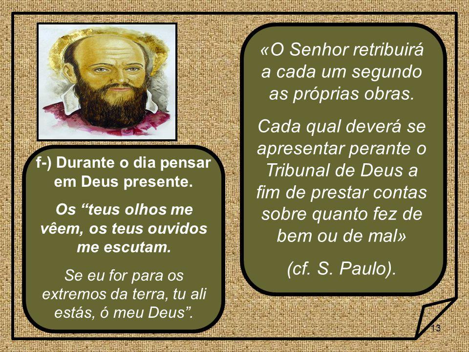 «O Senhor retribuirá a cada um segundo as próprias obras.