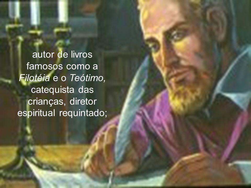 autor de livros famosos como a Filotéia e o Teótimo, catequista das crianças, diretor espiritual requintado;