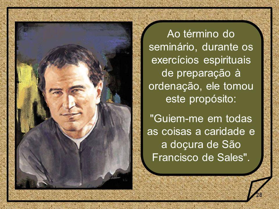 Ao término do seminário, durante os exercícios espirituais de preparação à ordenação, ele tomou este propósito: