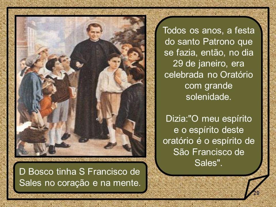 Todos os anos, a festa do santo Patrono que se fazia, então, no dia 29 de janeiro, era celebrada no Oratório com grande solenidade.