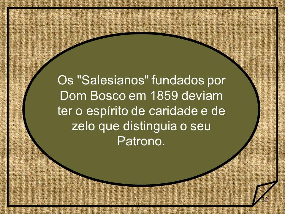 Os Salesianos fundados por Dom Bosco em 1859 deviam ter o espírito de caridade e de zelo que distinguia o seu Patrono.