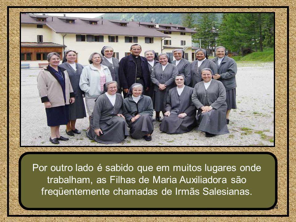 Por outro lado é sabido que em muitos lugares onde trabalham, as Filhas de Maria Auxiliadora são freqüentemente chamadas de Irmãs Salesianas.
