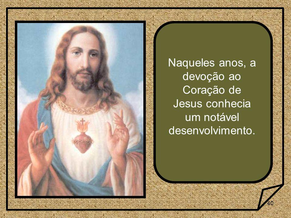 Naqueles anos, a devoção ao Coração de Jesus conhecia um notável desenvolvimento.