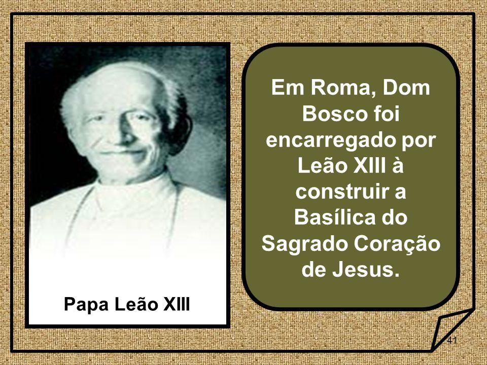 Em Roma, Dom Bosco foi encarregado por Leão XIII à construir a Basílica do Sagrado Coração de Jesus.