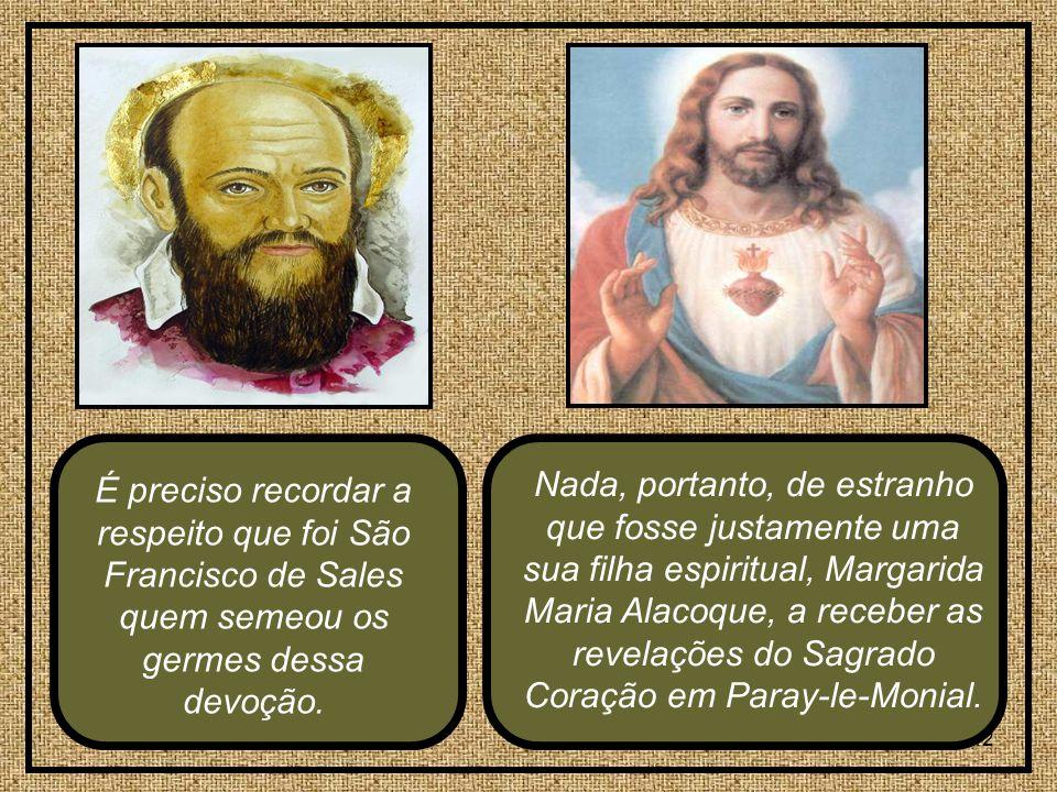 É preciso recordar a respeito que foi São Francisco de Sales quem semeou os germes dessa devoção.