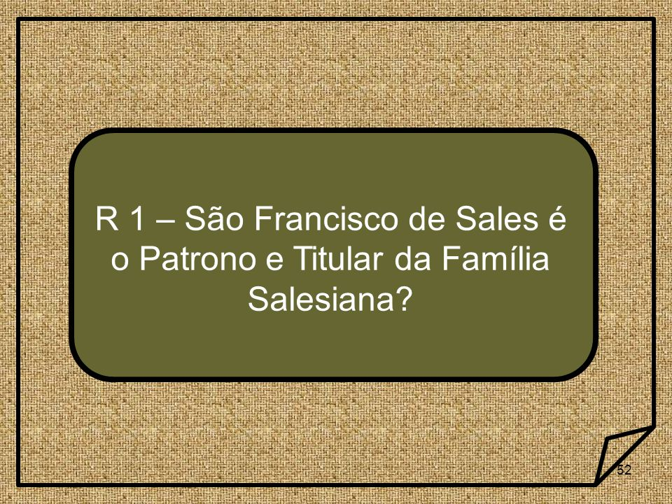 R 1 – São Francisco de Sales é o Patrono e Titular da Família Salesiana