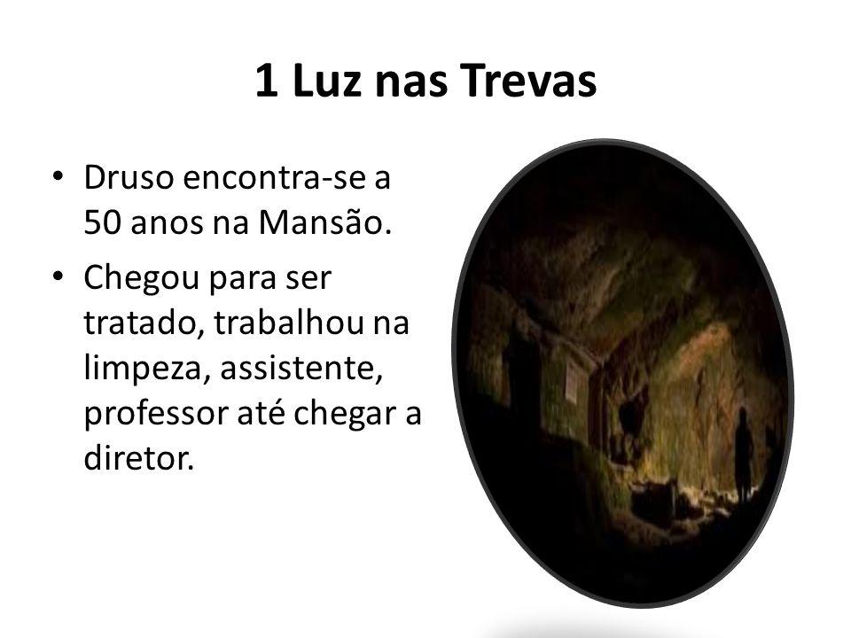 1 Luz nas Trevas Druso encontra-se a 50 anos na Mansão.