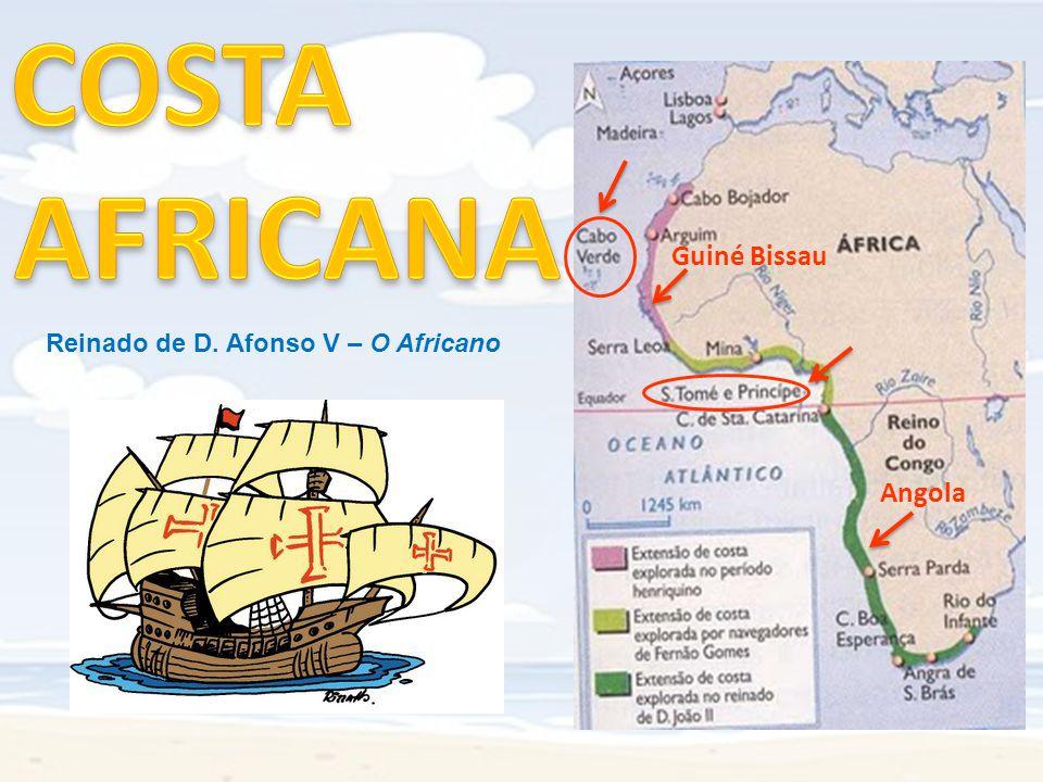 COSTA AFRICANA Guiné Bissau Reinado de D. Afonso V – O Africano Angola