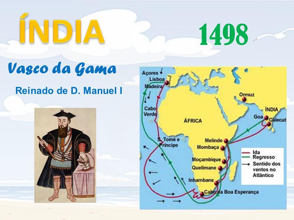 ÍNDIA 1498 Vasco da Gama Reinado de D. Manuel I