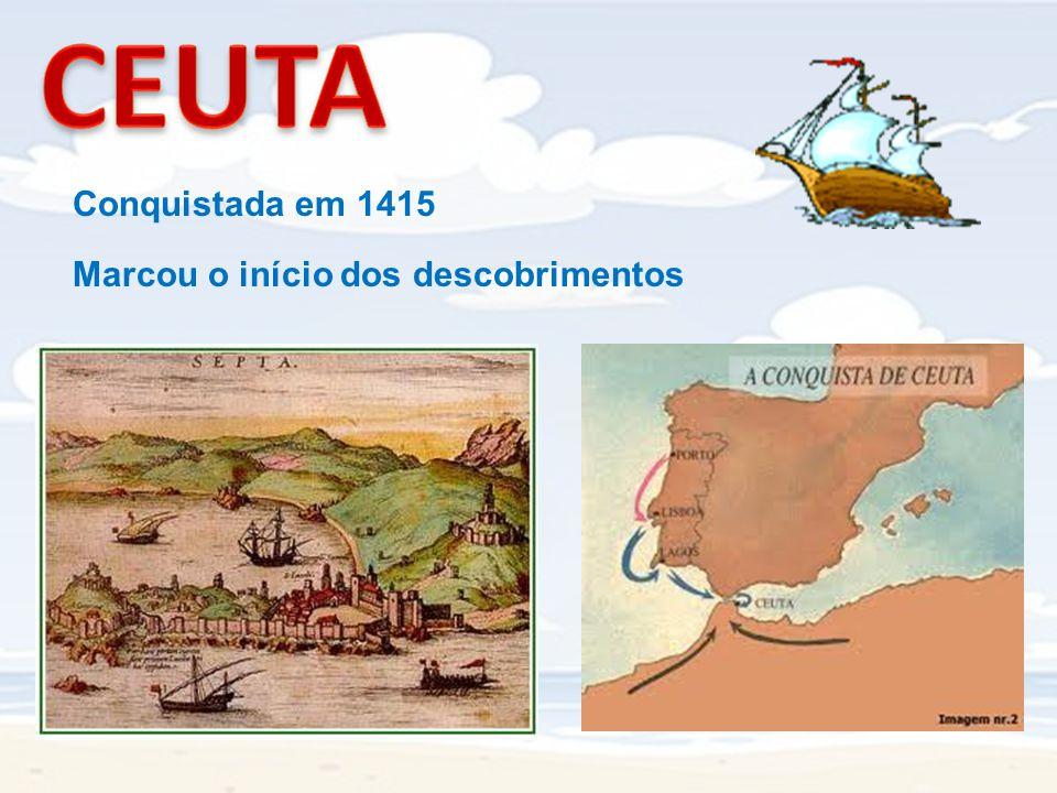 CEUTA Conquistada em 1415 Marcou o início dos descobrimentos