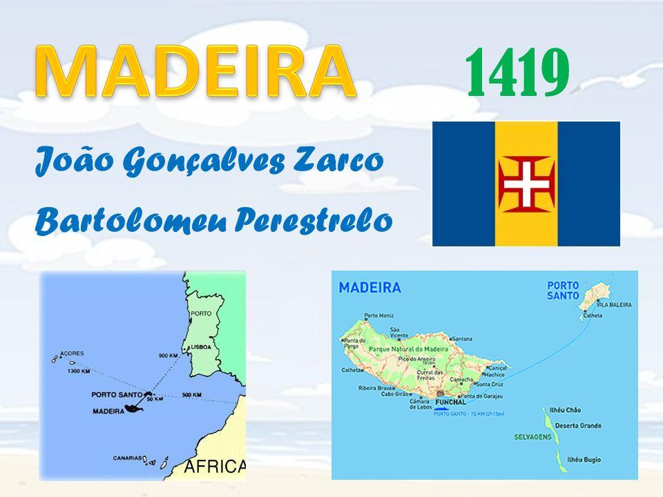 MADEIRA 1419 João Gonçalves Zarco Bartolomeu Perestrelo