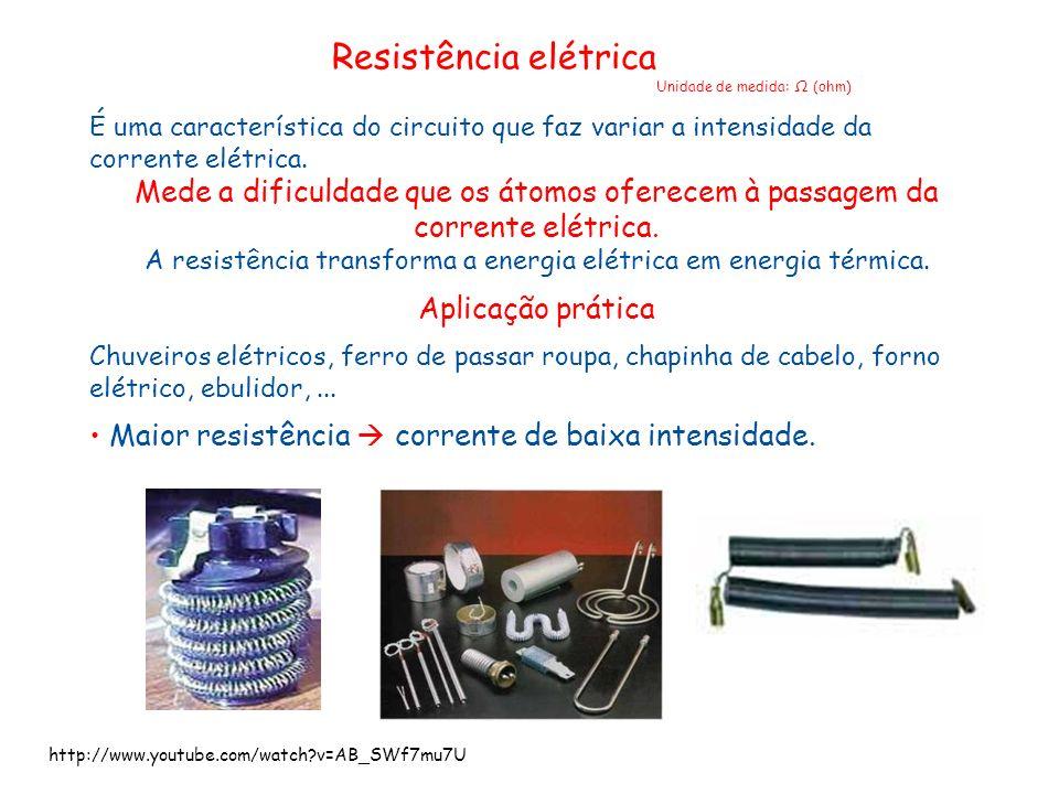 A resistência transforma a energia elétrica em energia térmica.