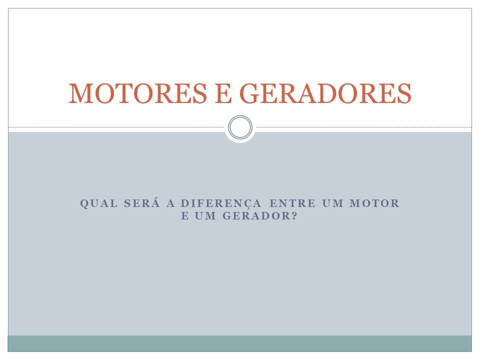Qual será a diferença entre um motor e um gerador