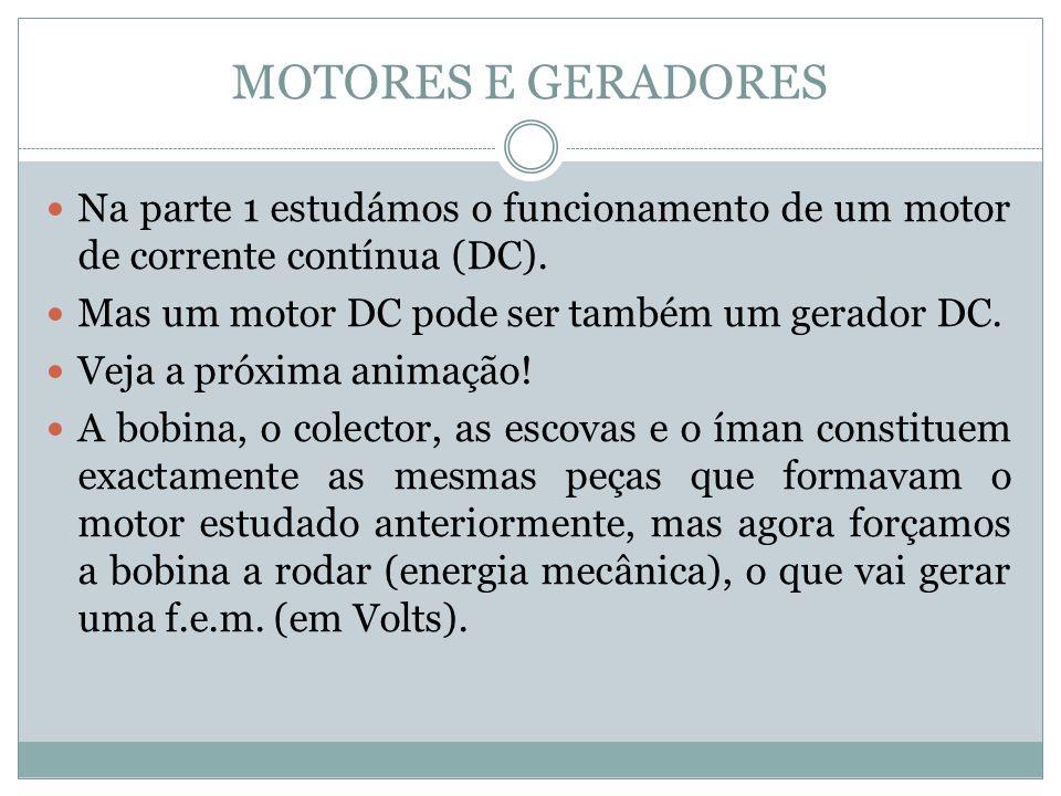 MOTORES E GERADORES Na parte 1 estudámos o funcionamento de um motor de corrente contínua (DC). Mas um motor DC pode ser também um gerador DC.