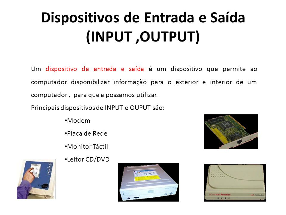Dispositivos de Entrada e Saída (INPUT ,OUTPUT)