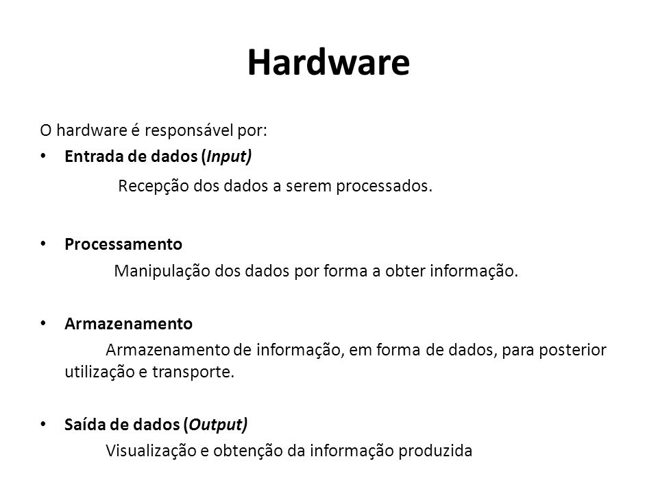 Hardware O hardware é responsável por: Entrada de dados (Input)
