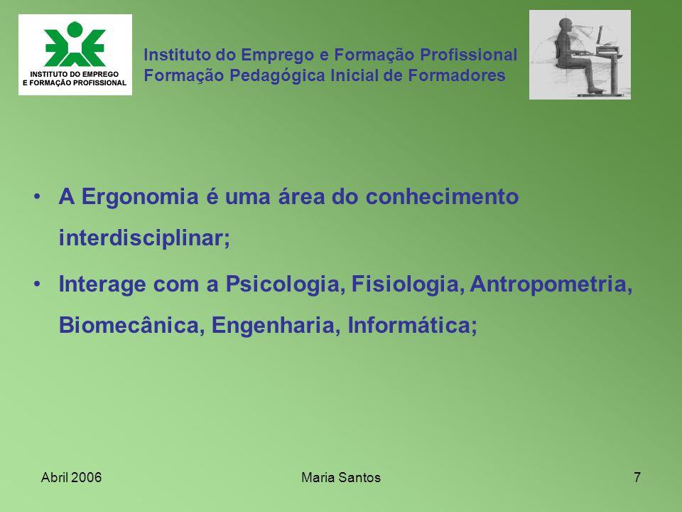 A Ergonomia é uma área do conhecimento interdisciplinar;