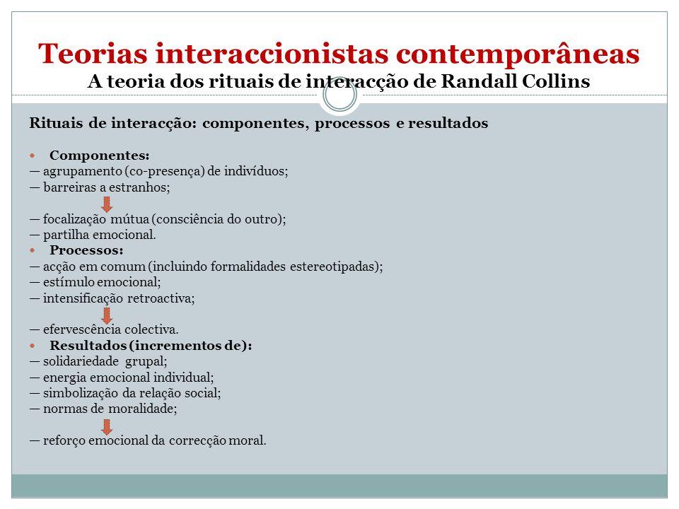 Teorias interaccionistas contemporâneas A teoria dos rituais de interacção de Randall Collins