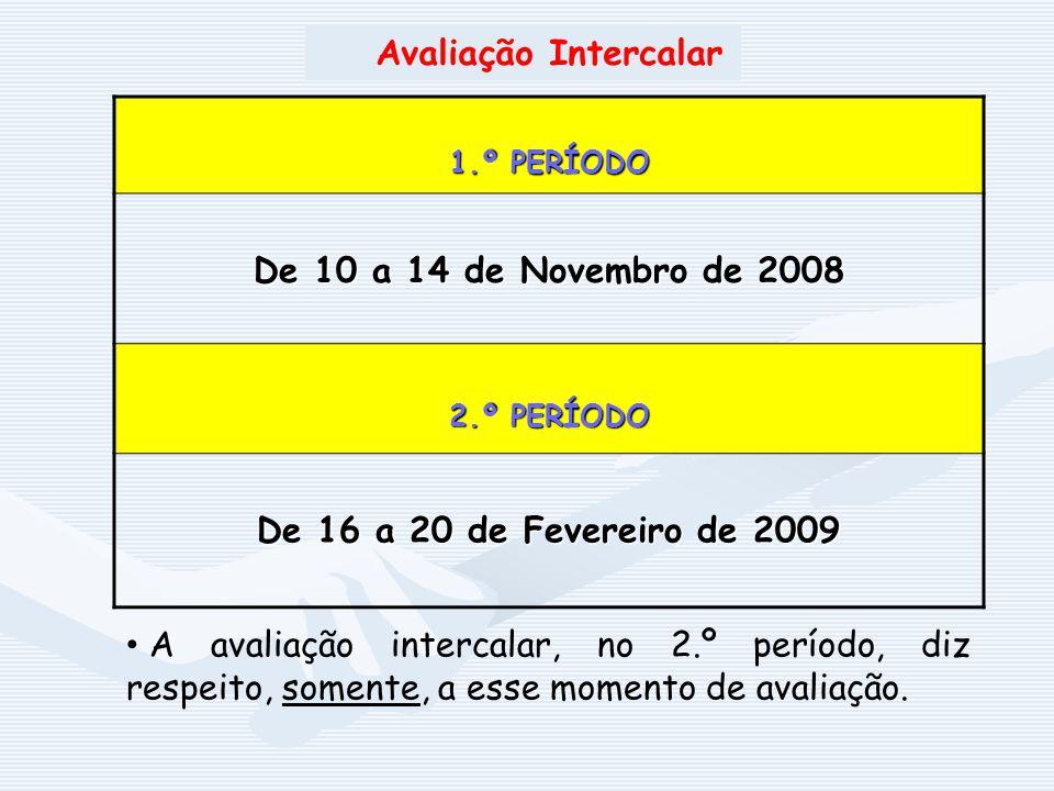 De 10 a 14 de Novembro de 2008 De 16 a 20 de Fevereiro de 2009