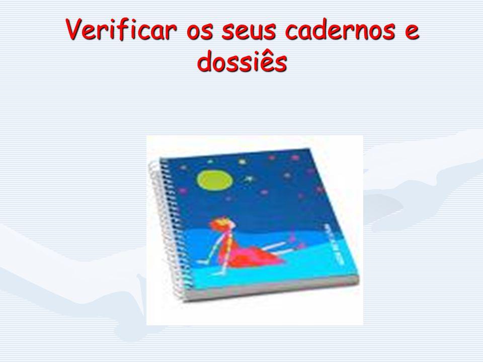 Verificar os seus cadernos e dossiês