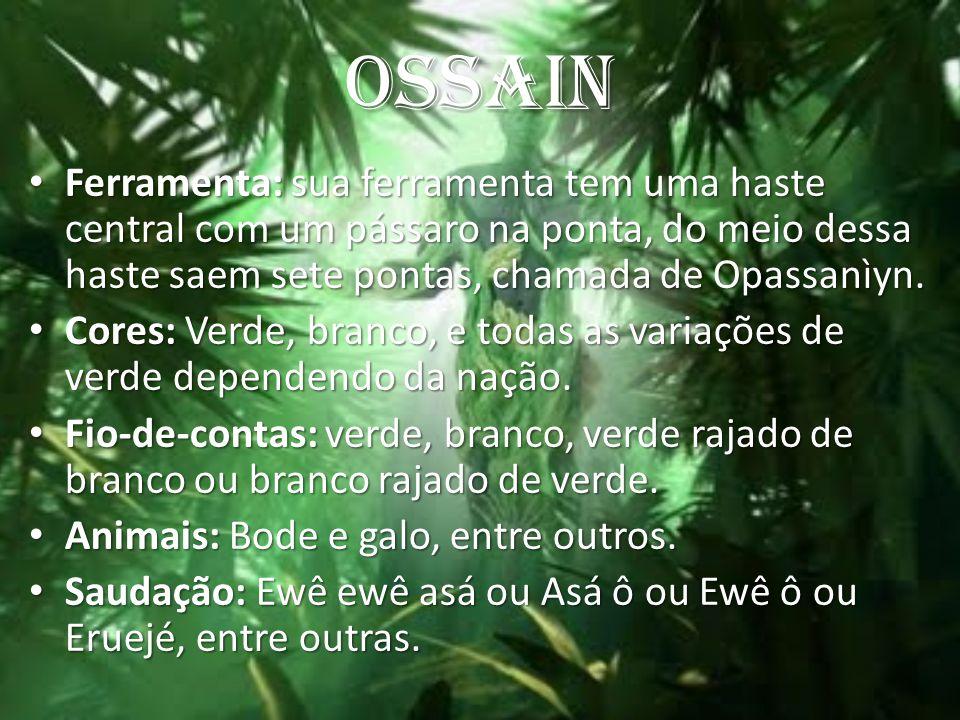 OSSAIN Ferramenta: sua ferramenta tem uma haste central com um pássaro na ponta, do meio dessa haste saem sete pontas, chamada de Opassanìyn.