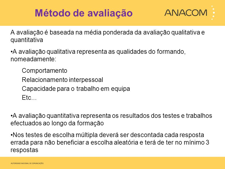 Método de avaliação A avaliação é baseada na média ponderada da avaliação qualitativa e quantitativa.
