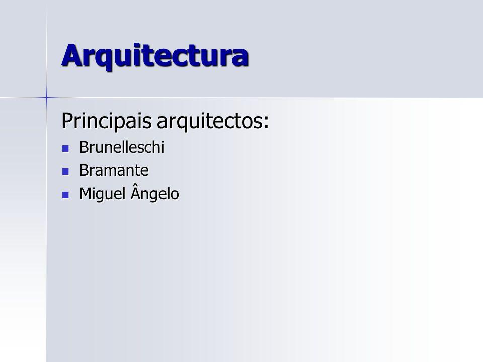 Arquitectura Principais arquitectos: Brunelleschi Bramante