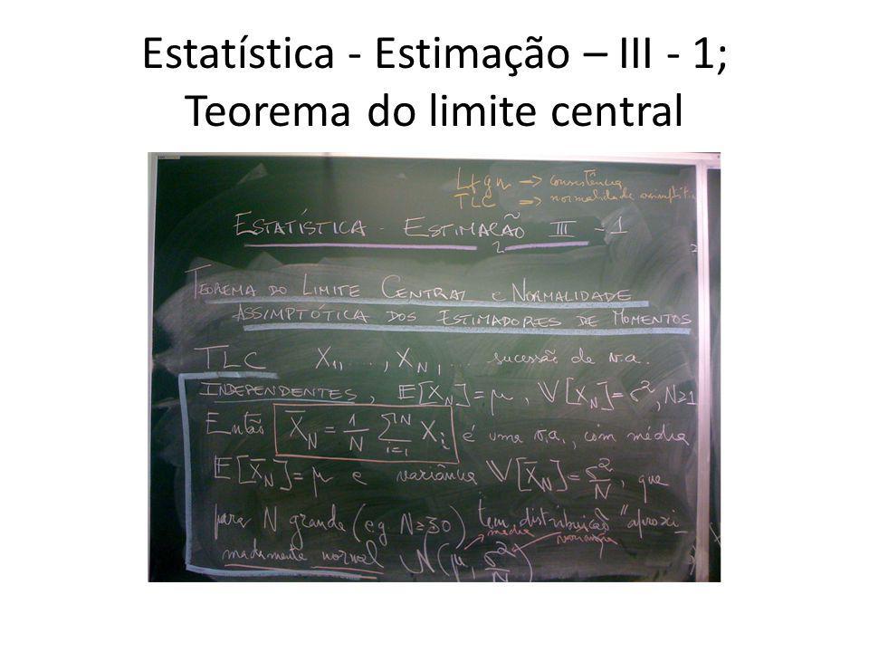 Estatística - Estimação – III - 1; Teorema do limite central