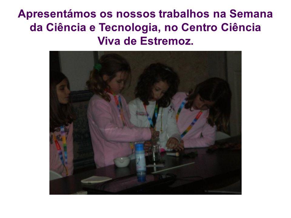 Apresentámos os nossos trabalhos na Semana da Ciência e Tecnologia, no Centro Ciência Viva de Estremoz.