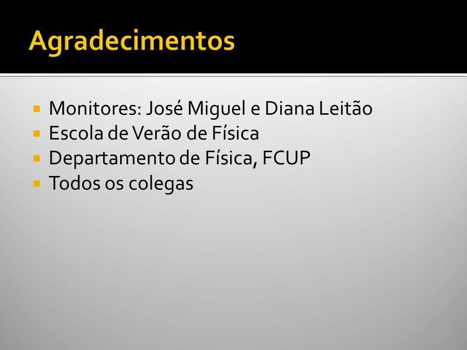 Agradecimentos Monitores: José Miguel e Diana Leitão