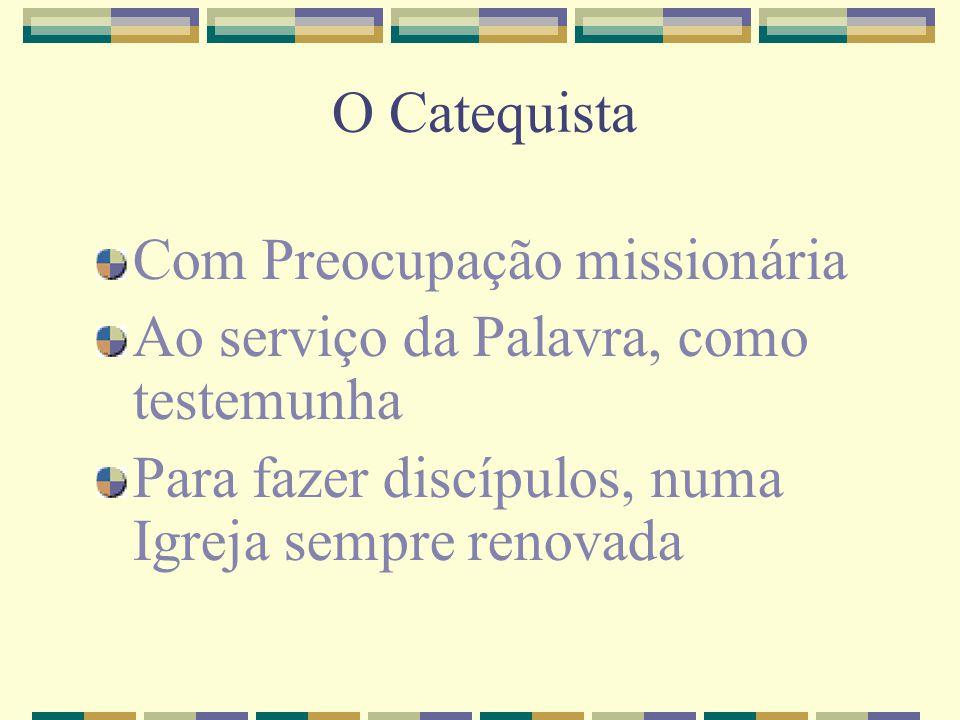 O Catequista Com Preocupação missionária. Ao serviço da Palavra, como testemunha.