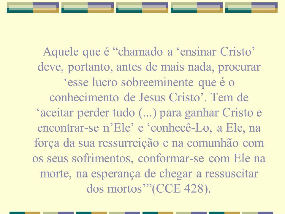Aquele que é chamado a 'ensinar Cristo' deve, portanto, antes de mais nada, procurar 'esse lucro sobreeminente que é o conhecimento de Jesus Cristo'.