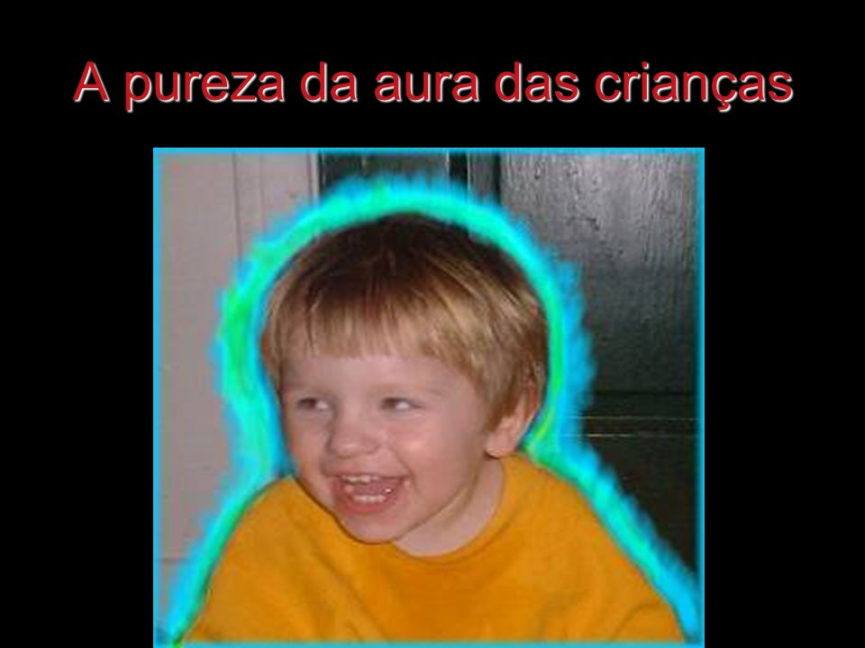 A pureza da aura das crianças