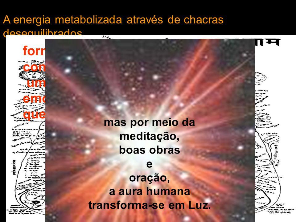 mas por meio da meditação, a aura humana transforma-se em Luz.