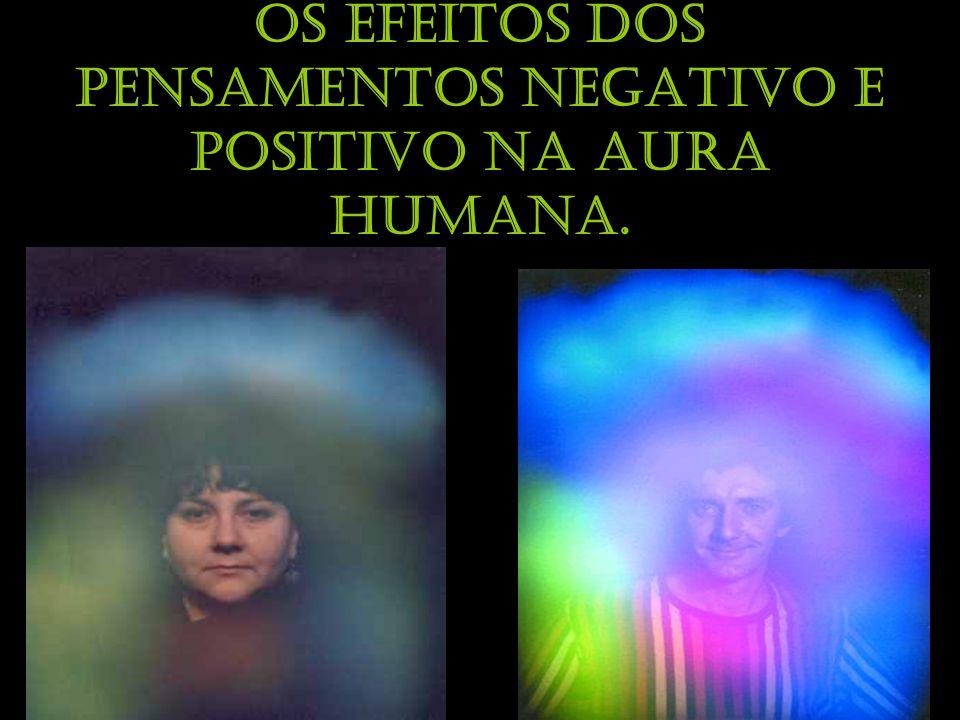 Fotografias Kirliam Os efeitos dos pensamentos negativo e positivo na aura humana.
