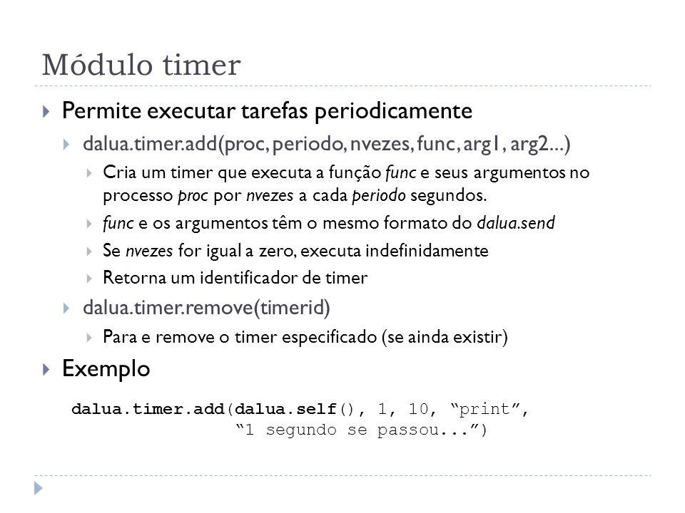 Módulo timer Permite executar tarefas periodicamente Exemplo