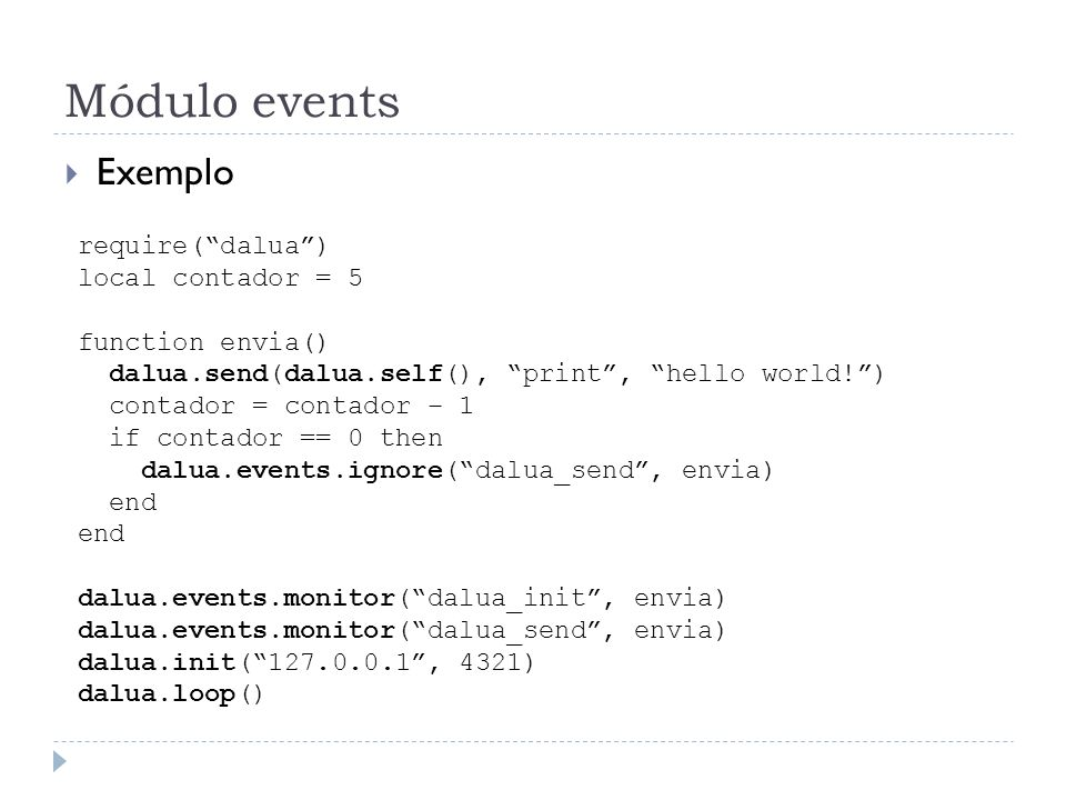 Módulo events Exemplo require( dalua ) local contador = 5