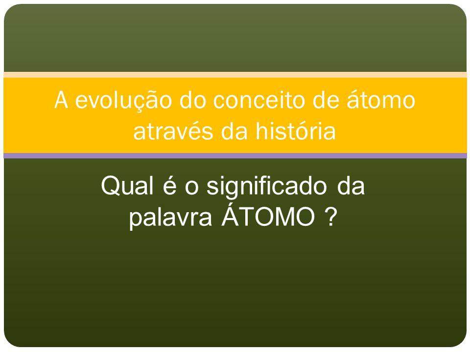A evolução do conceito de átomo através da história