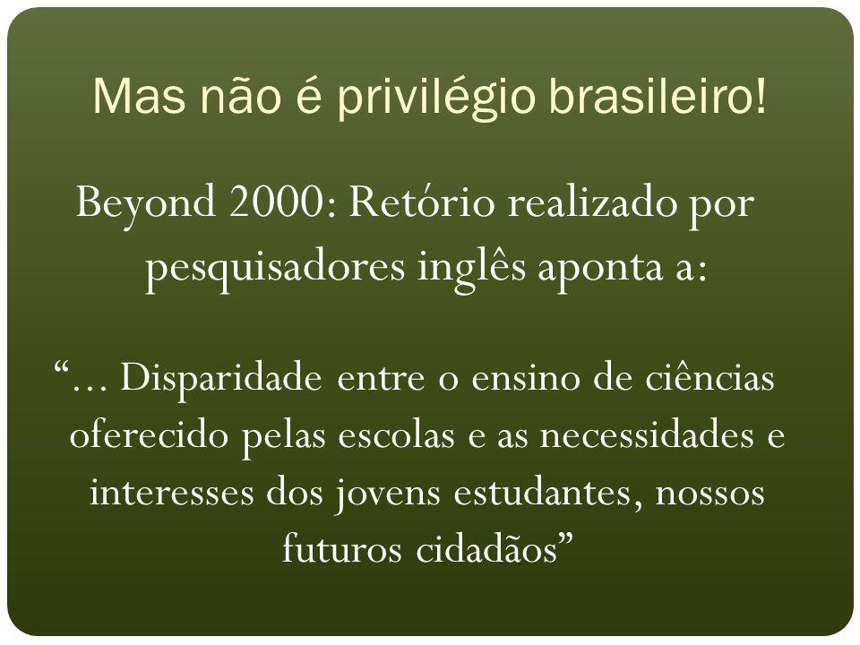 Mas não é privilégio brasileiro!