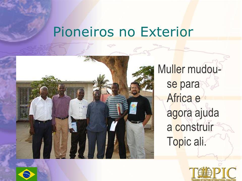 Pioneiros no Exterior Muller mudou-se para Africa e agora ajuda a construir Topic ali.
