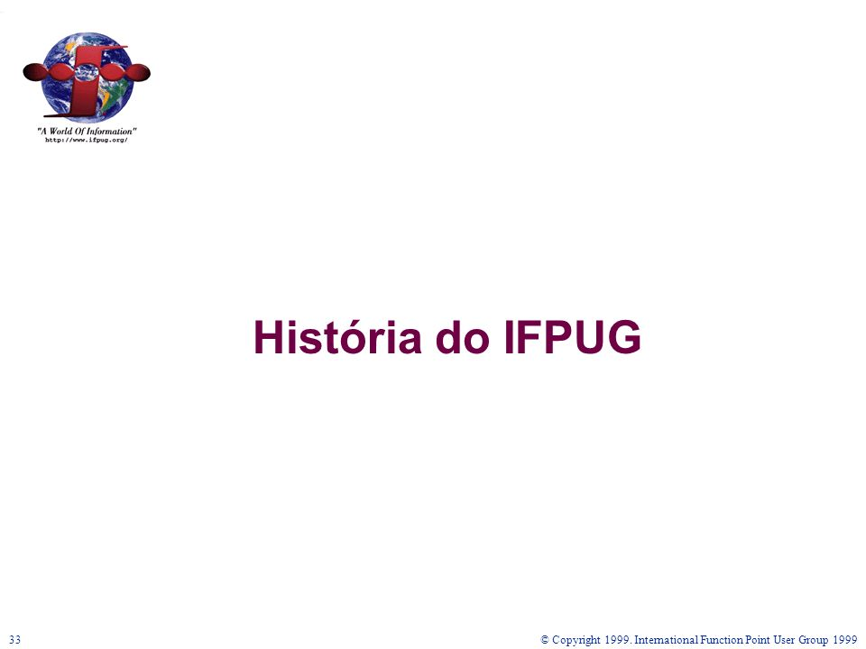 História do IFPUG © Copyright 1999. International Function Point User Group 1999