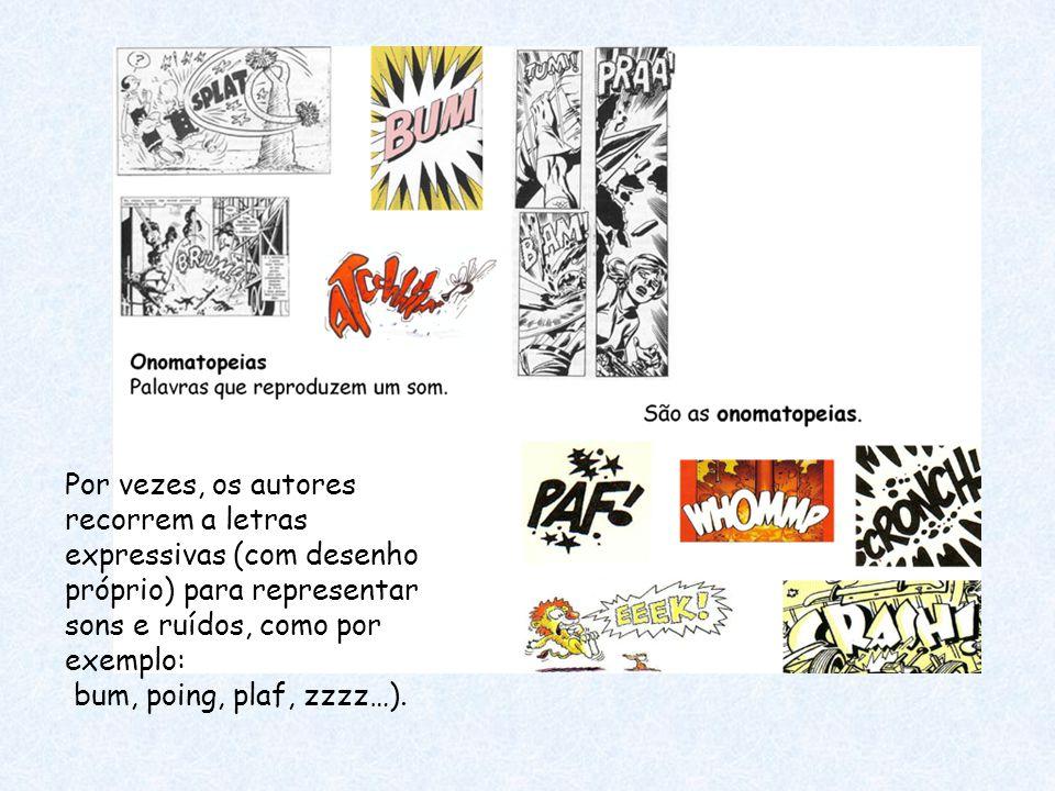 Por vezes, os autores recorrem a letras expressivas (com desenho próprio) para representar sons e ruídos, como por exemplo: